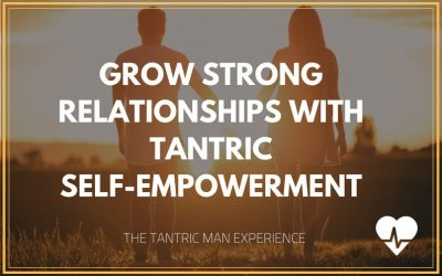 Grow A Strong Relationship With Tantric Empowerment
