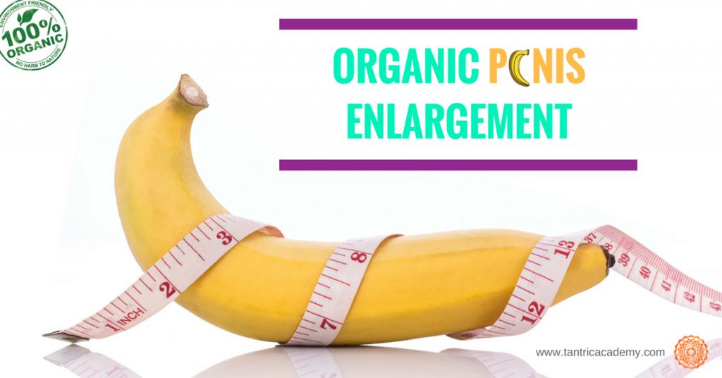 Need organic penis enhancement