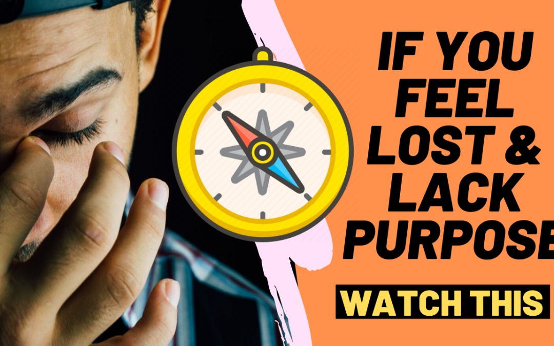 How to Overcome Feeling Lost and Lacking Purpose